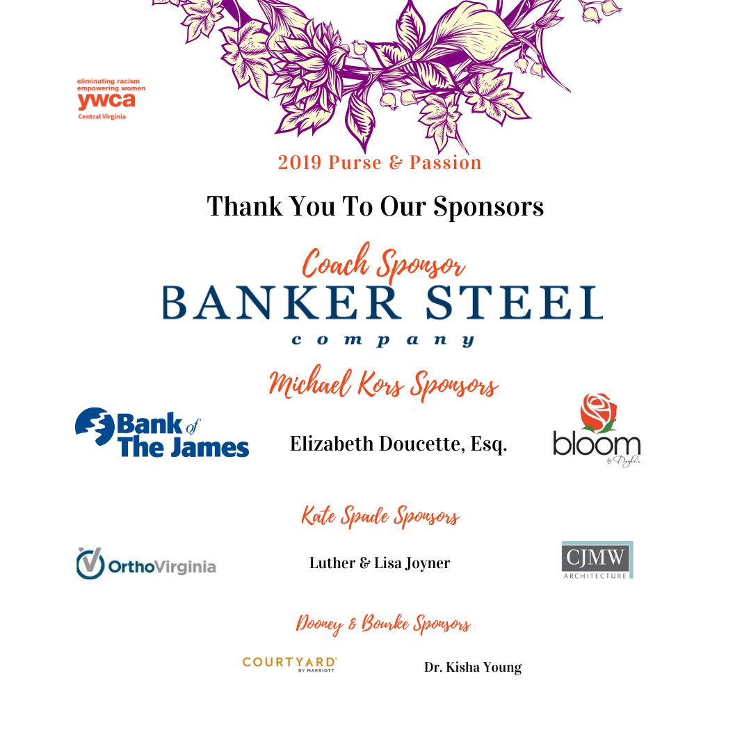 Graphic thanking Purse and Passion Sponsors: Baker Steel, Bank of the James, Blooms by Doyle, Elizabeth Douchette, OrthoVirginia, CJMW, Luther and Lisa Joyner, Courtyard by Marriot, and Dr. Kisha Young.
